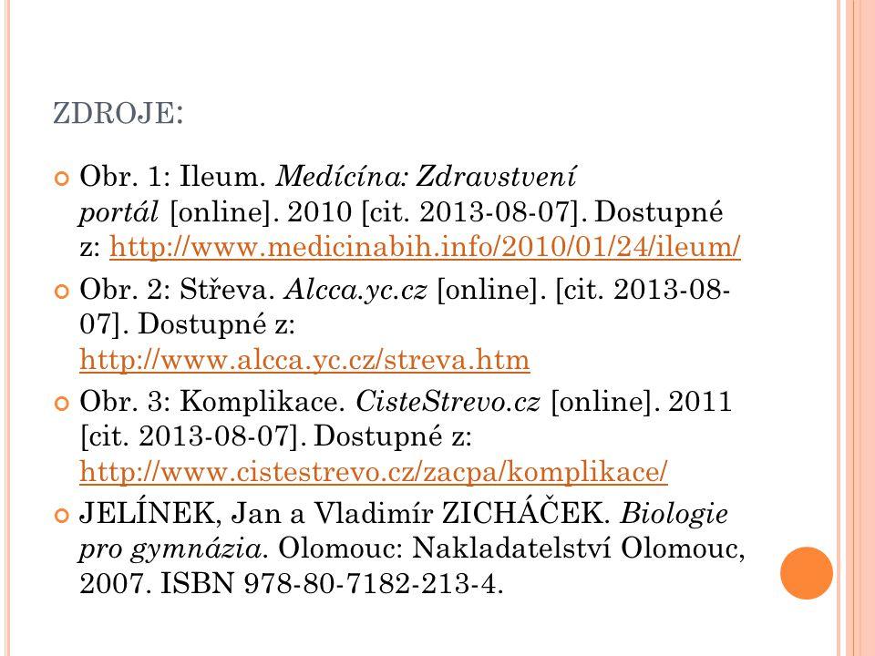 zdroje: Obr. 1: Ileum. Medícína: Zdravstvení portál [online]. 2010 [cit. 2013-08-07]. Dostupné z: http://www.medicinabih.info/2010/01/24/ileum/